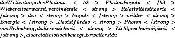 die Wellenlänge des Photons.  <h3>Photon Impuls</h3> Wie bereits erwähnt, verbindet die <strong>Relativitätstheorie</strong> den <strong>Impuls</strong> mit der <strong>Energie</strong>. Das ist für das <strong>Photon</strong> von Bedeutung, da dieses sich mit <strong>Lichtgeschwindigkeit</strong>, also relativistisch bewegt.  Erweiterst du