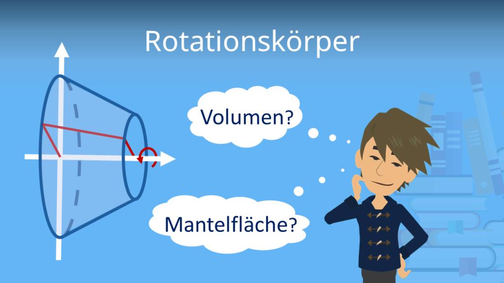 Rotationskörper, Rotationskörper berechnen, Mantelfläche, Rotationskörper Formel, Rotationskörper Volumen