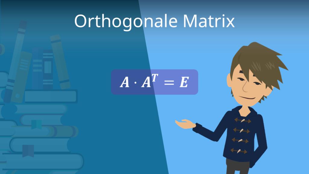 Orthogonale Matrix, Orthogonale Matrix bestimmen, Orthogonale Matrix berechnen, orthogonal, orthonormal, orthogonale Matrizen